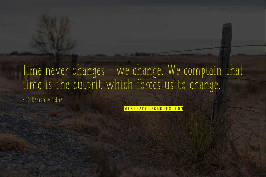 Change Philosophy Quotes By Debasish Mridha: Time never changes - we change. We complain