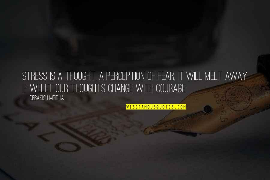Change Philosophy Quotes By Debasish Mridha: Stress is a thought, a perception of fear,