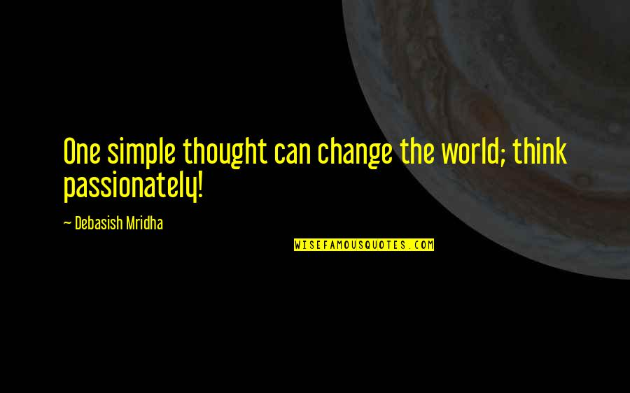 Change Philosophy Quotes By Debasish Mridha: One simple thought can change the world; think