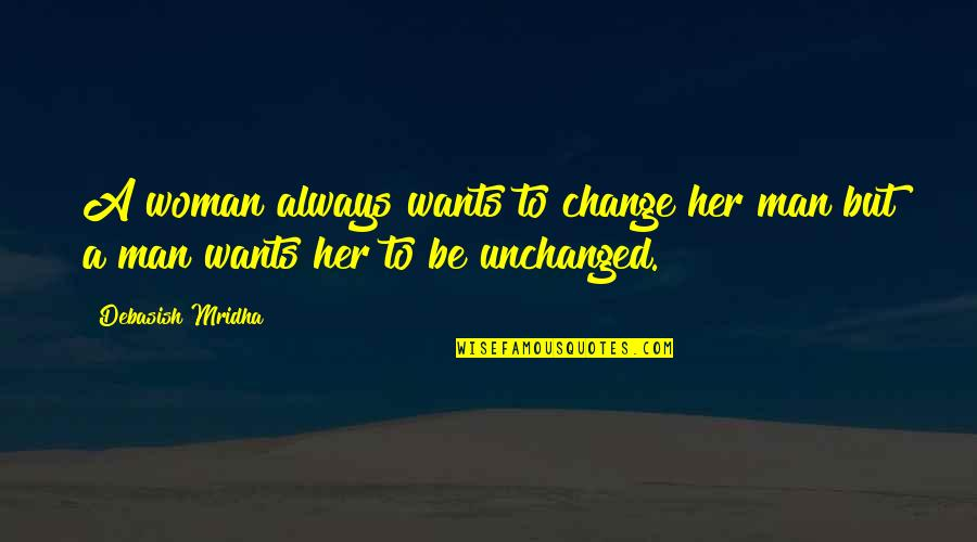Change Philosophy Quotes By Debasish Mridha: A woman always wants to change her man