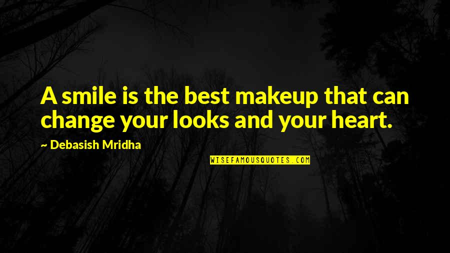 Change Philosophy Quotes By Debasish Mridha: A smile is the best makeup that can