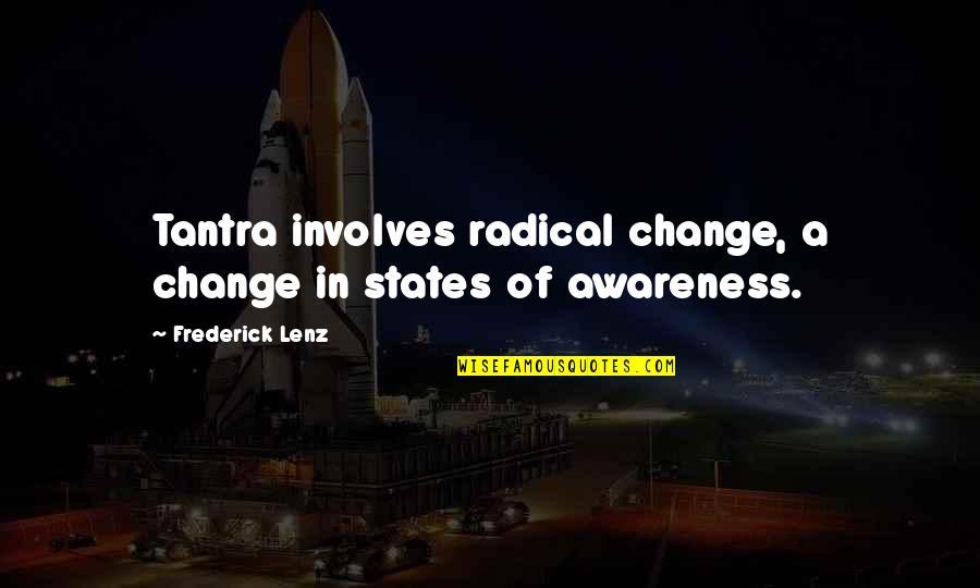 Change Philosophy Quotes By Frederick Lenz: Tantra involves radical change, a change in states