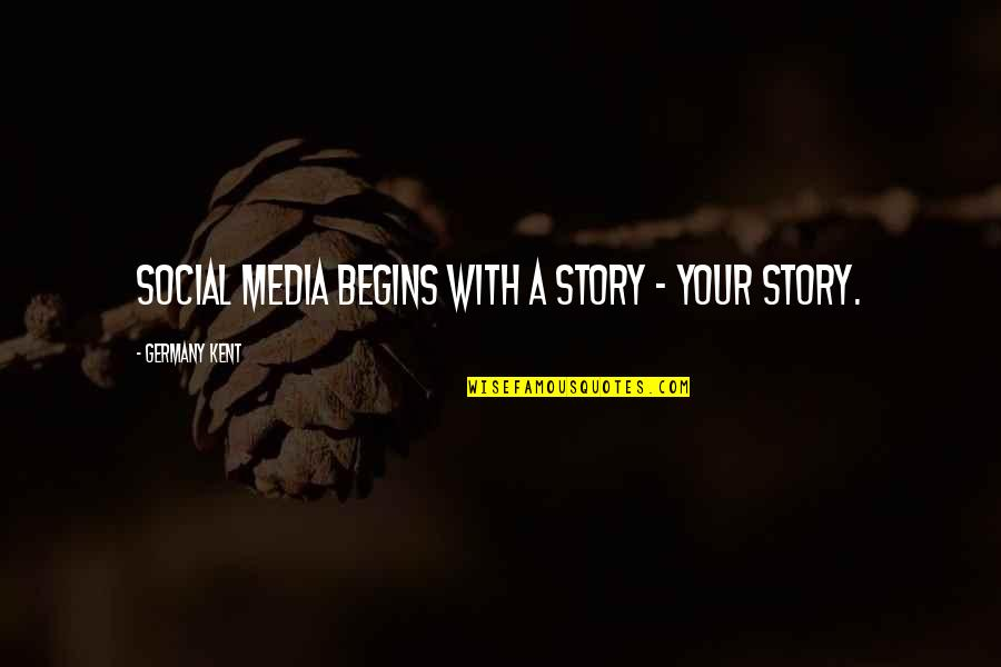Change Philosophy Quotes By Germany Kent: Social Media begins with a story - your