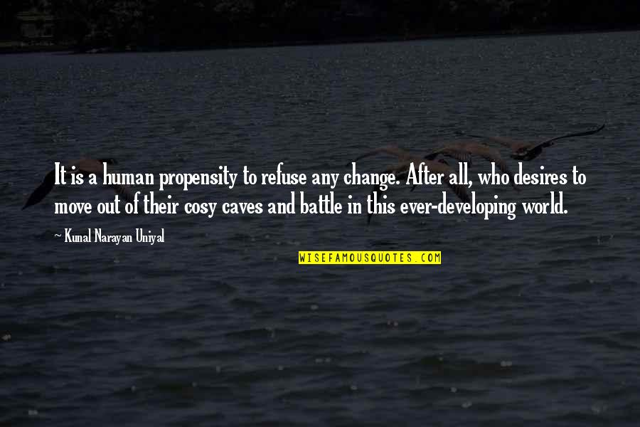 Change Philosophy Quotes By Kunal Narayan Uniyal: It is a human propensity to refuse any