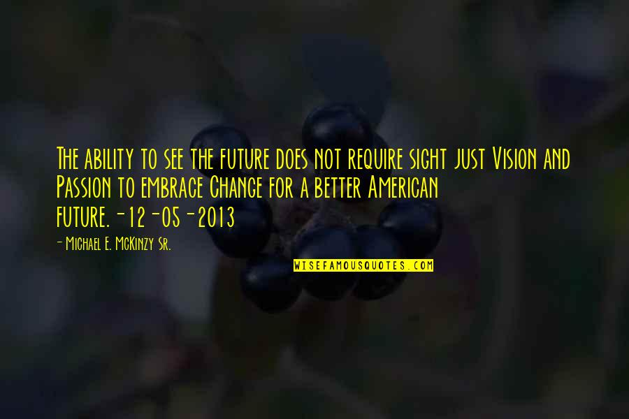 Change Philosophy Quotes By Michael E. McKinzy Sr.: The ability to see the future does not