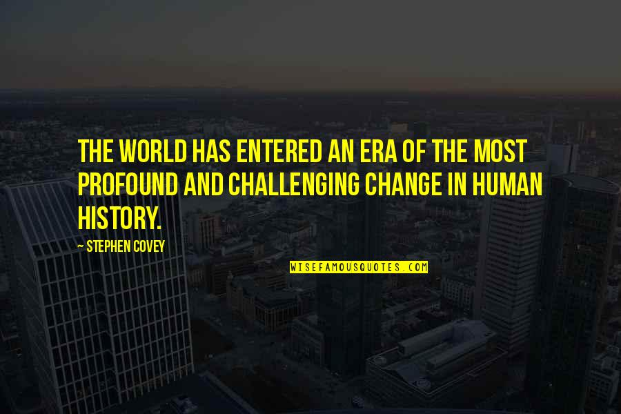Change Stephen Covey Quotes By Stephen Covey: The world has entered an era of the
