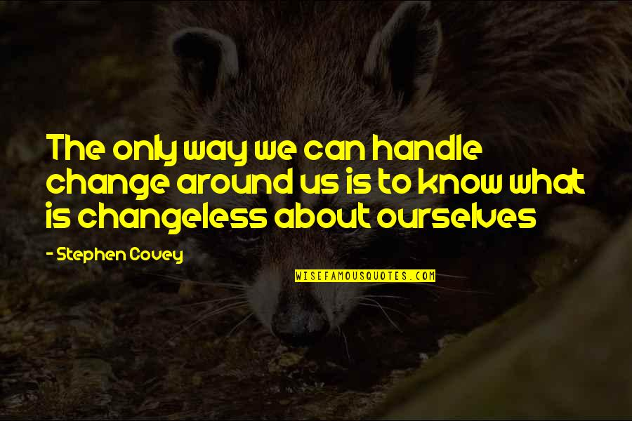 Change Stephen Covey Quotes By Stephen Covey: The only way we can handle change around