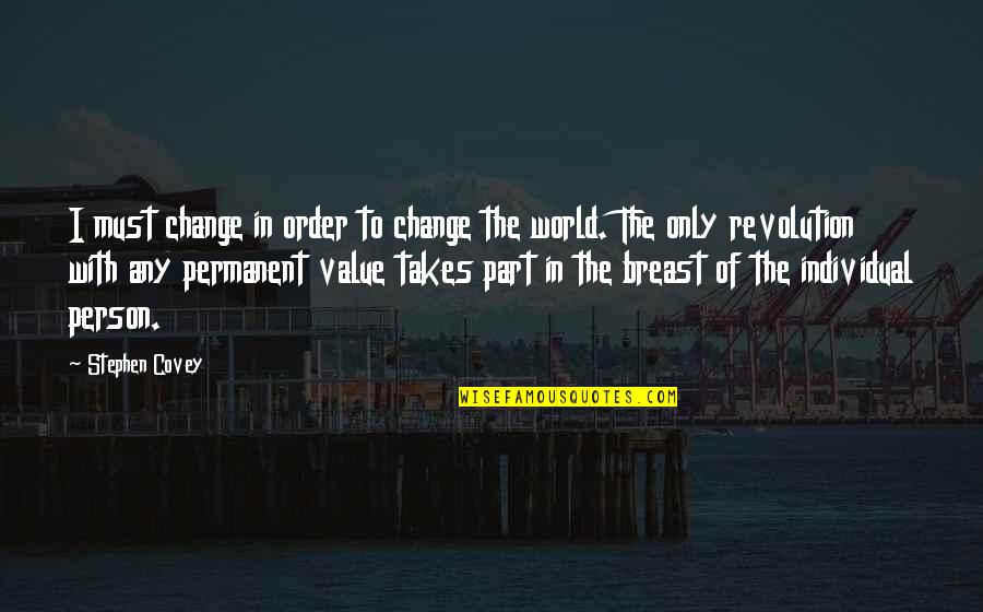 Change Stephen Covey Quotes By Stephen Covey: I must change in order to change the