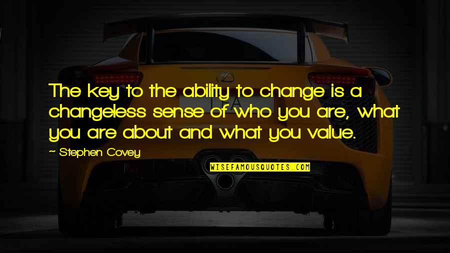 Change Stephen Covey Quotes By Stephen Covey: The key to the ability to change is