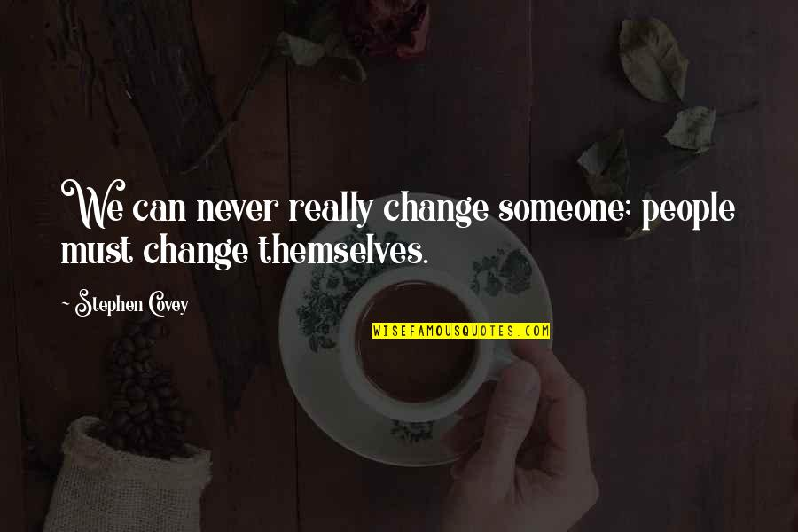 Change Stephen Covey Quotes By Stephen Covey: We can never really change someone; people must