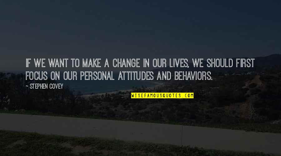 Change Stephen Covey Quotes By Stephen Covey: If we want to make a change in