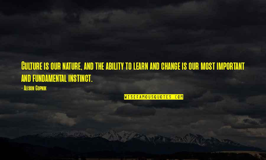Change The Culture Quotes By Alison Gopnik: Culture is our nature, and the ability to