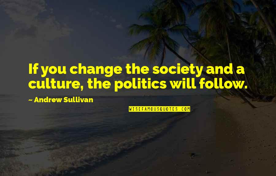 Change The Culture Quotes By Andrew Sullivan: If you change the society and a culture,