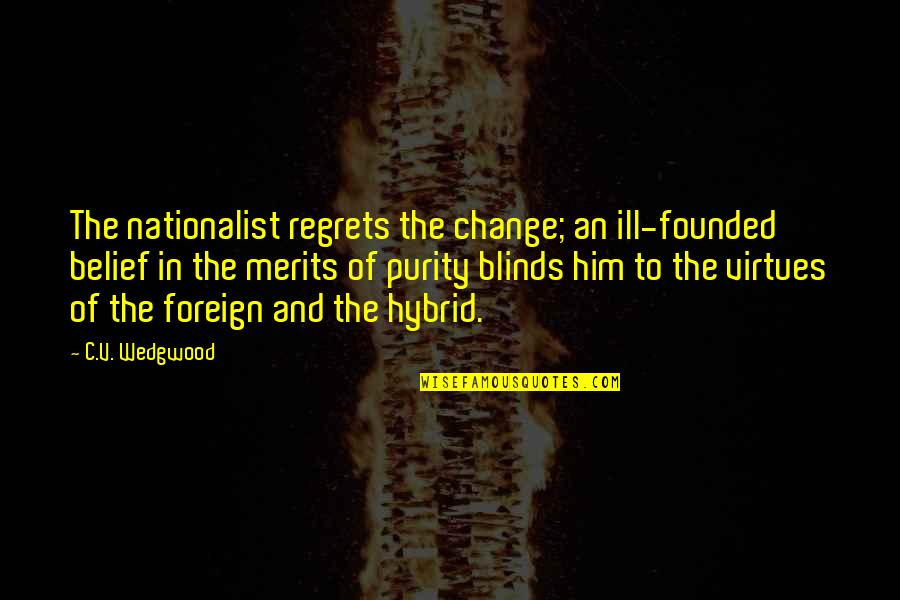 Change The Culture Quotes By C.V. Wedgwood: The nationalist regrets the change; an ill-founded belief