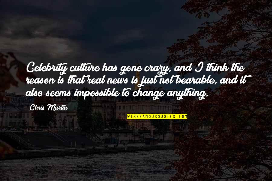 Change The Culture Quotes By Chris Martin: Celebrity culture has gone crazy, and I think