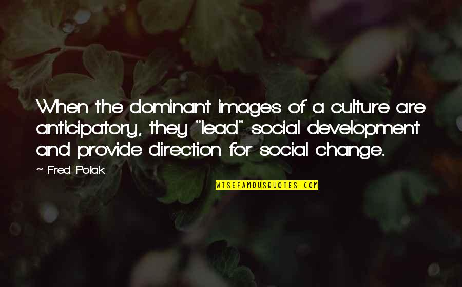 Change The Culture Quotes By Fred Polak: When the dominant images of a culture are