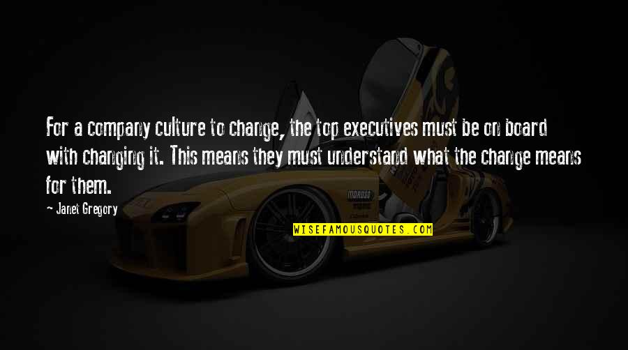 Change The Culture Quotes By Janet Gregory: For a company culture to change, the top