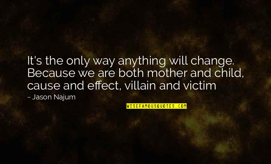 Change The Culture Quotes By Jason Najum: It's the only way anything will change. Because