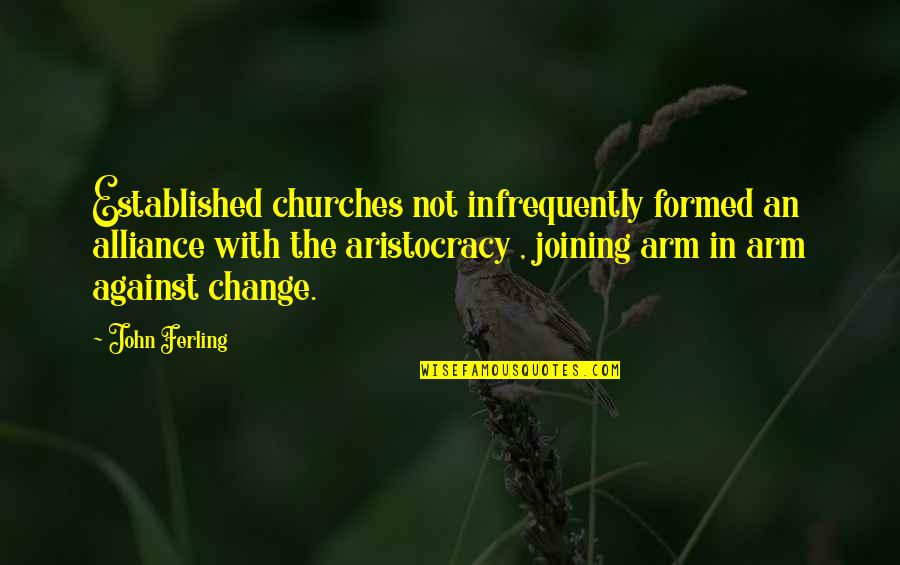 Change The Culture Quotes By John Ferling: Established churches not infrequently formed an alliance with