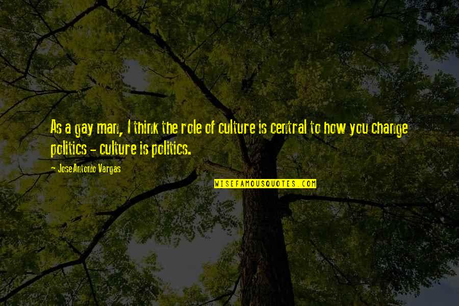 Change The Culture Quotes By Jose Antonio Vargas: As a gay man, I think the role