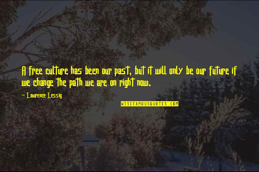 Change The Culture Quotes By Lawrence Lessig: A free culture has been our past, but