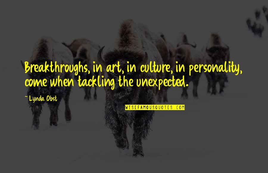 Change The Culture Quotes By Lynda Obst: Breakthroughs, in art, in culture, in personality, come