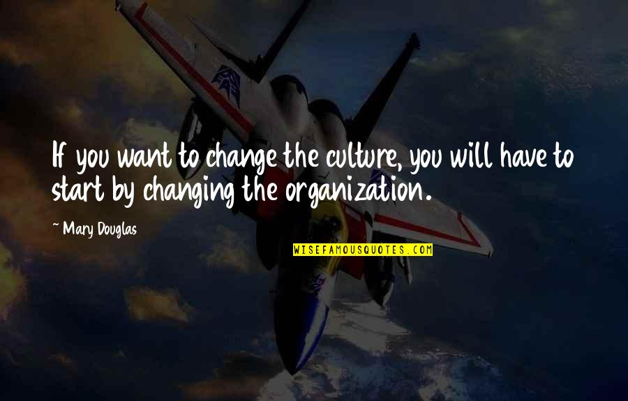 Change The Culture Quotes By Mary Douglas: If you want to change the culture, you
