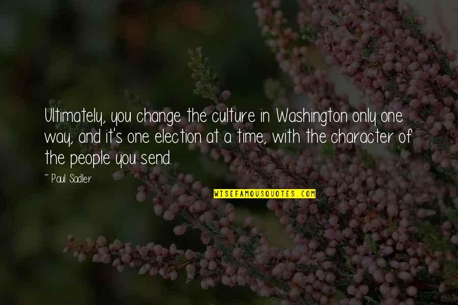 Change The Culture Quotes By Paul Sadler: Ultimately, you change the culture in Washington only