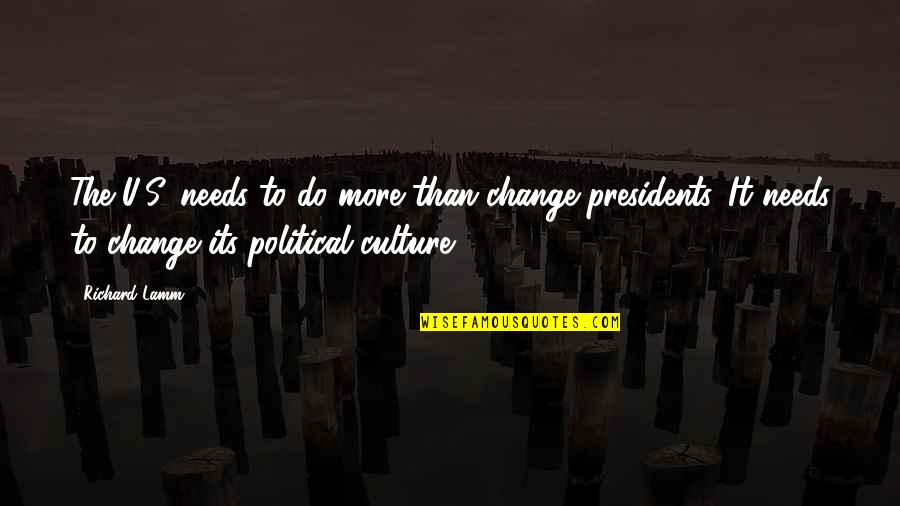 Change The Culture Quotes By Richard Lamm: The U.S. needs to do more than change