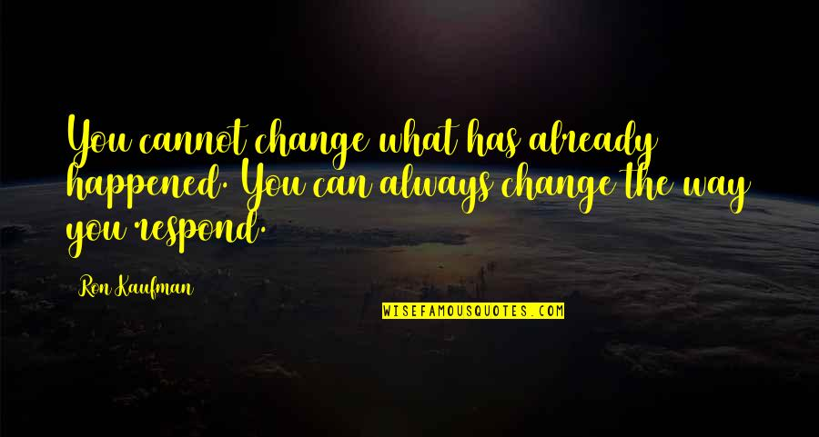 Change The Culture Quotes By Ron Kaufman: You cannot change what has already happened. You