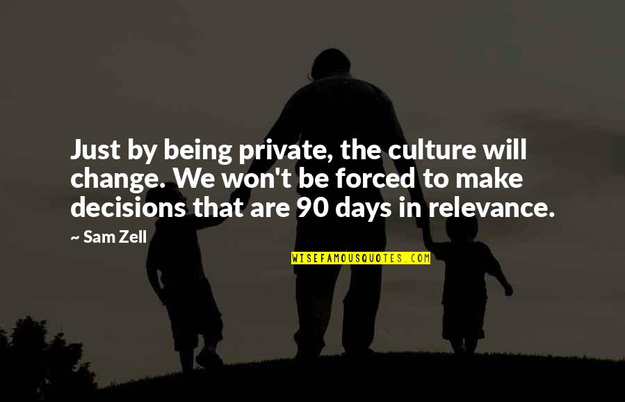 Change The Culture Quotes By Sam Zell: Just by being private, the culture will change.