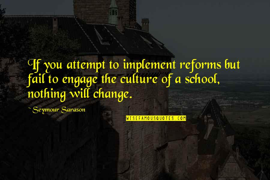 Change The Culture Quotes By Seymour Sarason: If you attempt to implement reforms but fail