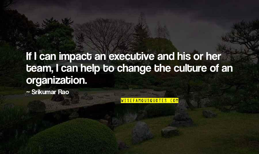 Change The Culture Quotes By Srikumar Rao: If I can impact an executive and his
