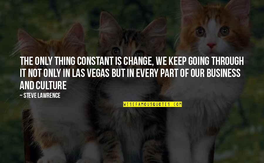 Change The Culture Quotes By Steve Lawrence: The only thing constant is change, we keep