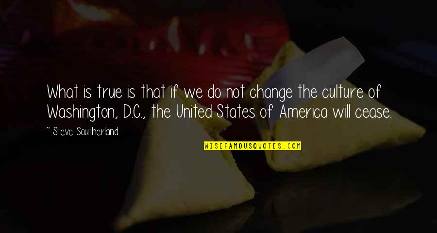Change The Culture Quotes By Steve Southerland: What is true is that if we do