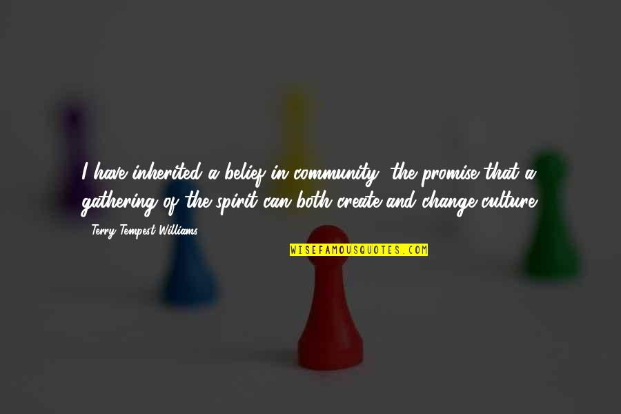 Change The Culture Quotes By Terry Tempest Williams: I have inherited a belief in community, the