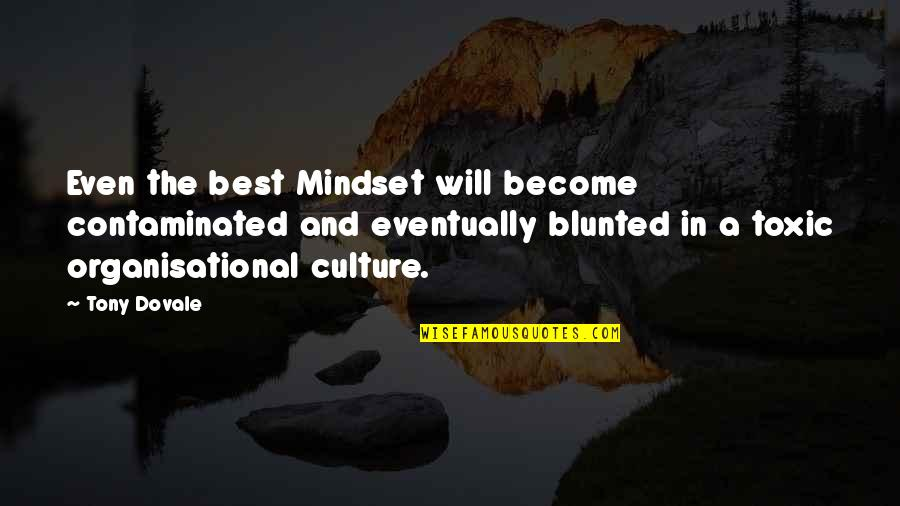 Change The Culture Quotes By Tony Dovale: Even the best Mindset will become contaminated and