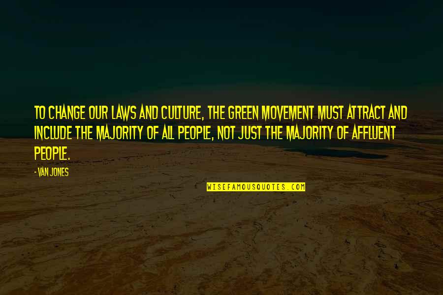 Change The Culture Quotes By Van Jones: To change our laws and culture, the green
