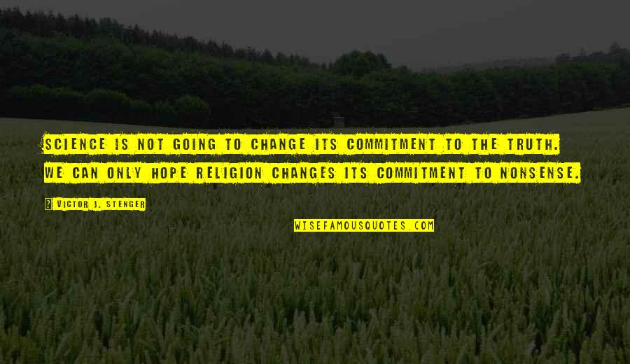 Change The Culture Quotes By Victor J. Stenger: Science is not going to change its commitment