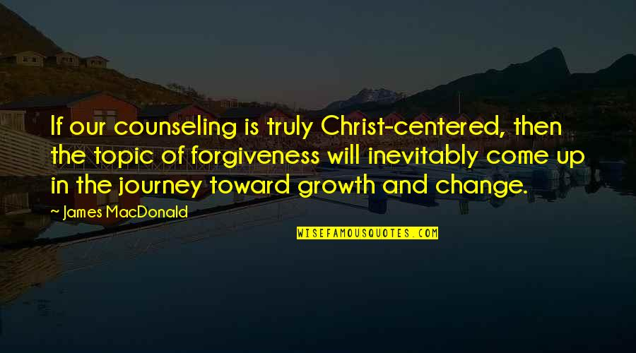 Change The Topic Quotes By James MacDonald: If our counseling is truly Christ-centered, then the