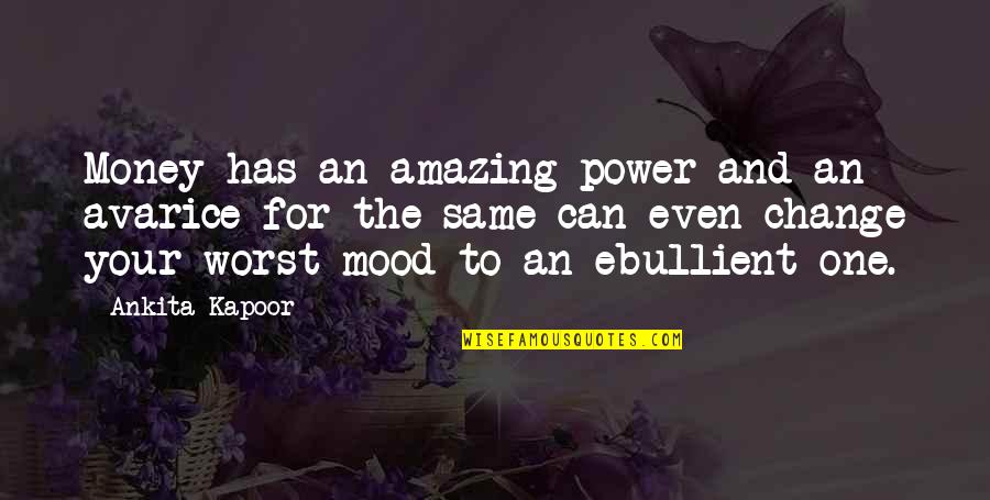 Change Your Mood Quotes By Ankita Kapoor: Money has an amazing power and an avarice