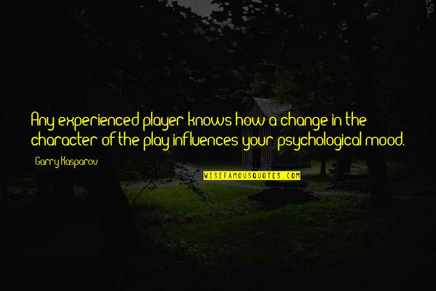 Change Your Mood Quotes By Garry Kasparov: Any experienced player knows how a change in
