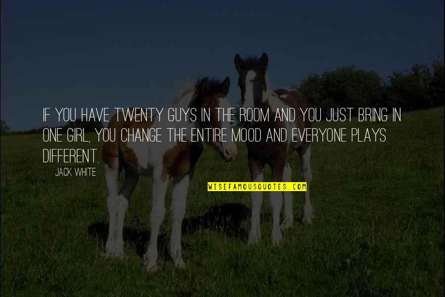 Change Your Mood Quotes By Jack White: If you have twenty guys in the room