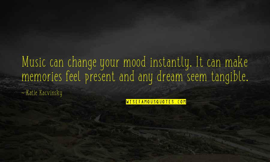 Change Your Mood Quotes By Katie Kacvinsky: Music can change your mood instantly. It can