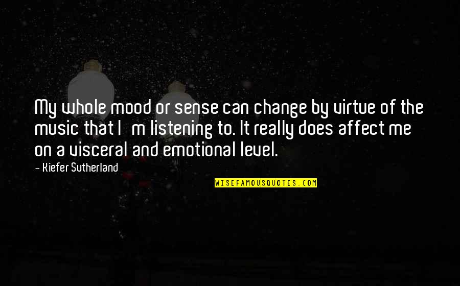 Change Your Mood Quotes By Kiefer Sutherland: My whole mood or sense can change by