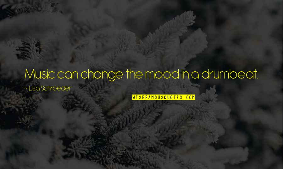 Change Your Mood Quotes By Lisa Schroeder: Music can change the mood in a drumbeat.