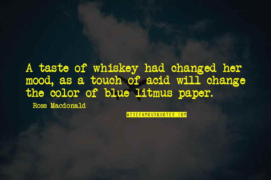Change Your Mood Quotes By Ross Macdonald: A taste of whiskey had changed her mood,