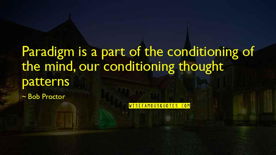 Change Your Paradigm Quotes By Bob Proctor: Paradigm is a part of the conditioning of