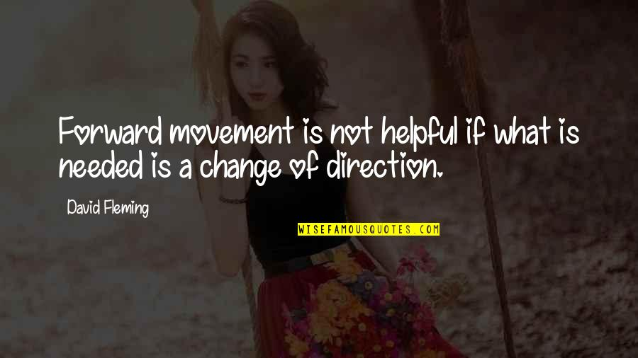 Change Your Paradigm Quotes By David Fleming: Forward movement is not helpful if what is