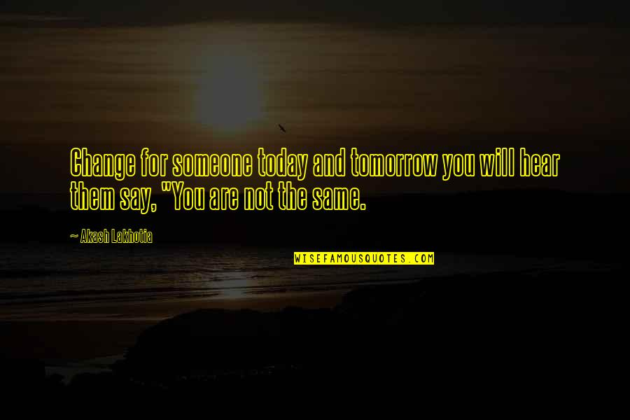 Change Your Thoughts Today Quotes By Akash Lakhotia: Change for someone today and tomorrow you will